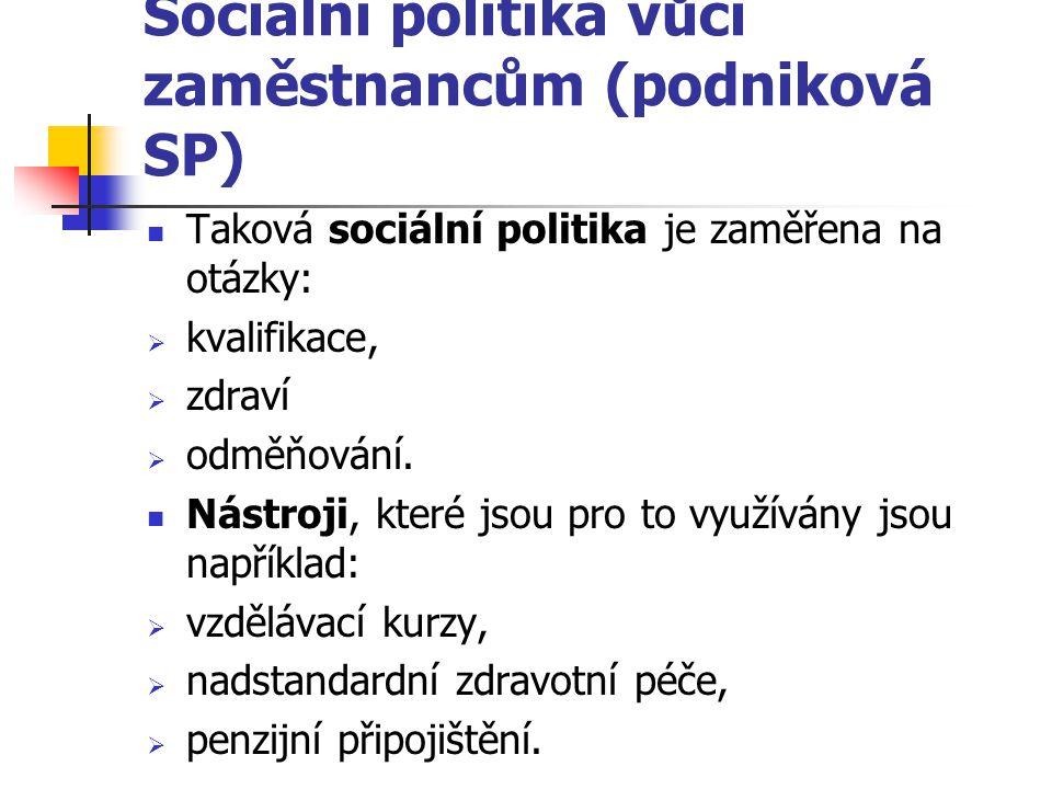 Sociální politika vůči zaměstnancům (podniková SP) Taková sociální politika je zaměřena na otázky:  kvalifikace,  zdraví  odměňování. Nástroji, kte