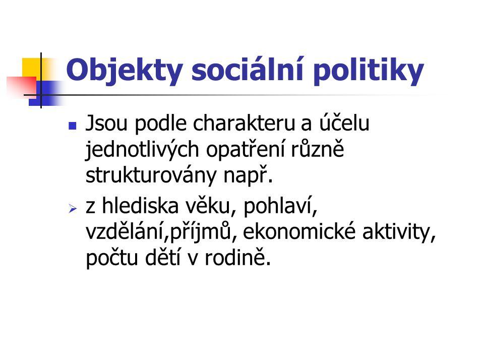 Objekty sociální politiky Jsou podle charakteru a účelu jednotlivých opatření různě strukturovány např.  z hlediska věku, pohlaví, vzdělání,příjmů, e