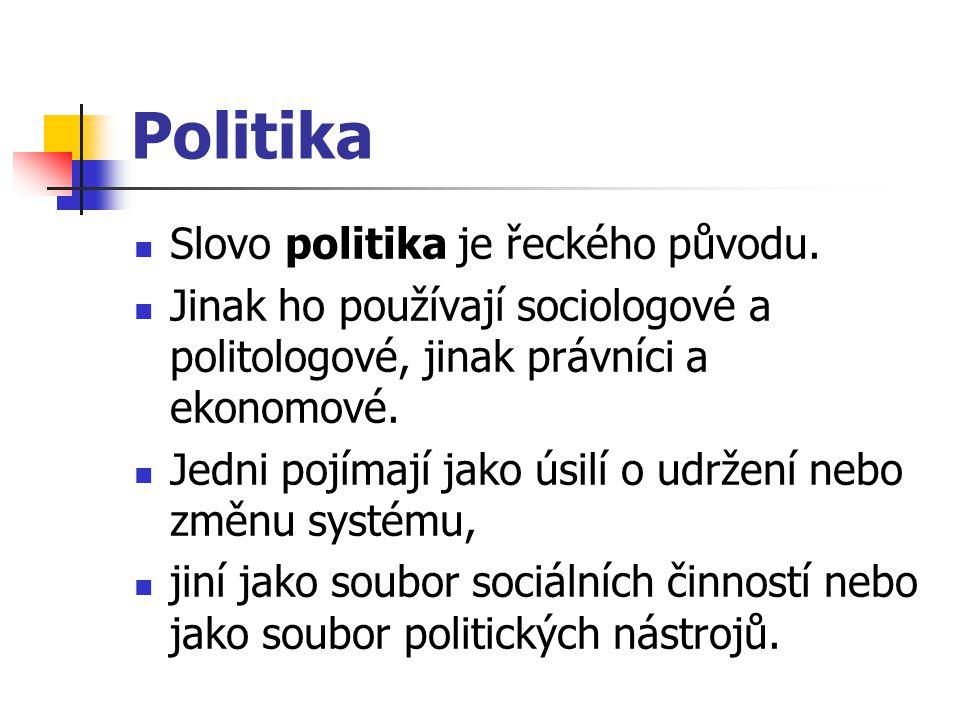 Politika Slovo politika je řeckého původu. Jinak ho používají sociologové a politologové, jinak právníci a ekonomové. Jedni pojímají jako úsilí o udrž