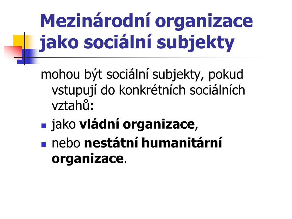 Mezinárodní organizace jako sociální subjekty mohou být sociální subjekty, pokud vstupují do konkrétních sociálních vztahů: jako vládní organizace, ne