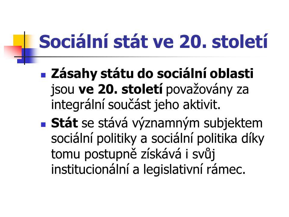 Sociální stát ve 20. století Zásahy státu do sociální oblasti jsou ve 20. století považovány za integrální součást jeho aktivit. Stát se stává významn