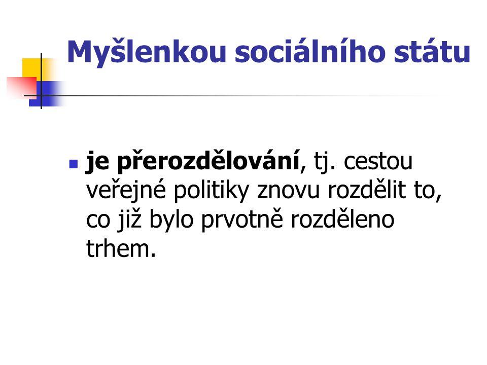 Myšlenkou sociálního státu je přerozdělování, tj. cestou veřejné politiky znovu rozdělit to, co již bylo prvotně rozděleno trhem.