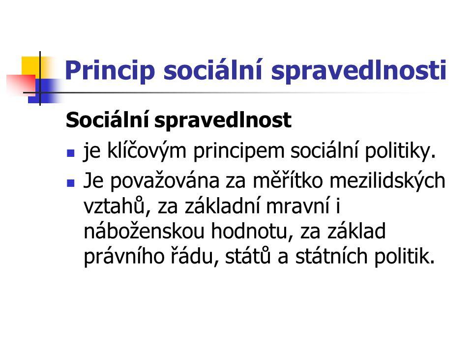 Princip sociální spravedlnosti Sociální spravedlnost je klíčovým principem sociální politiky. Je považována za měřítko mezilidských vztahů, za základn