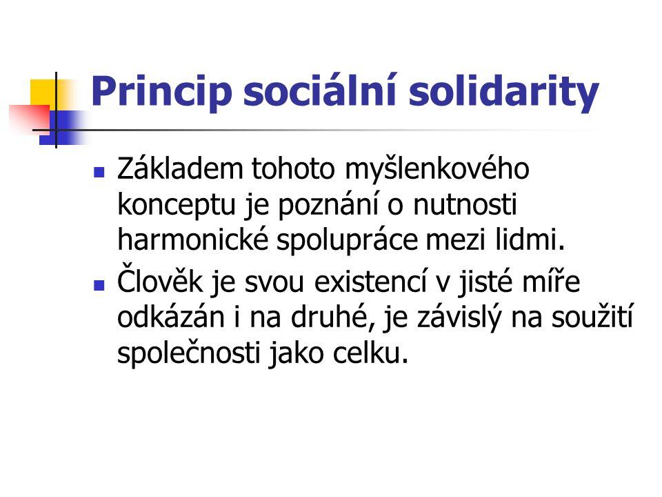 Princip sociální solidarity Základem tohoto myšlenkového konceptu je poznání o nutnosti harmonické spolupráce mezi lidmi. Člověk je svou existencí v j