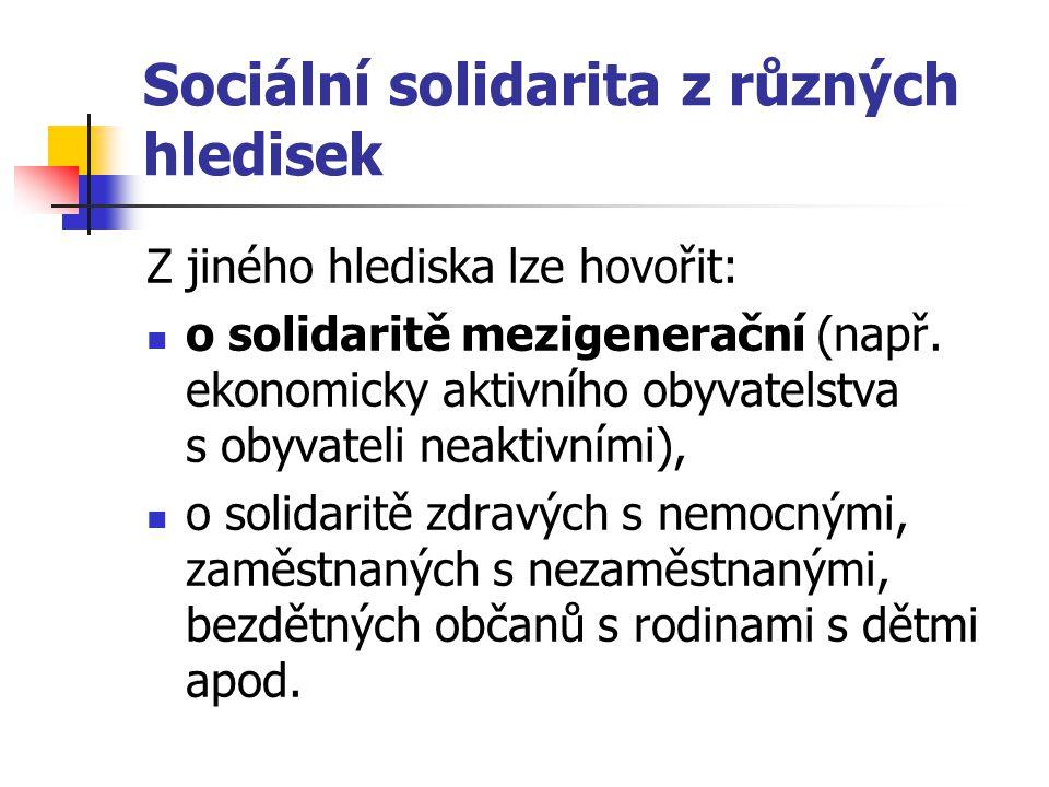 Sociální solidarita z různých hledisek Z jiného hlediska lze hovořit: o solidaritě mezigenerační (např. ekonomicky aktivního obyvatelstva s obyvateli