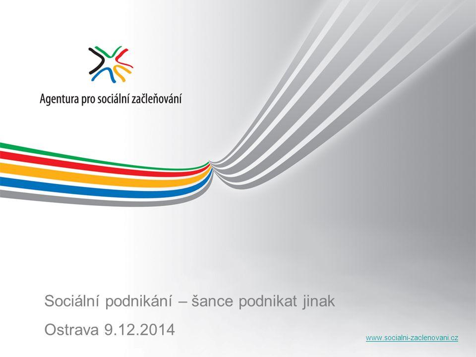 www.socialni-zaclenovani.cz Sociální podnikání – šance podnikat jinak Ostrava 9.12.2014