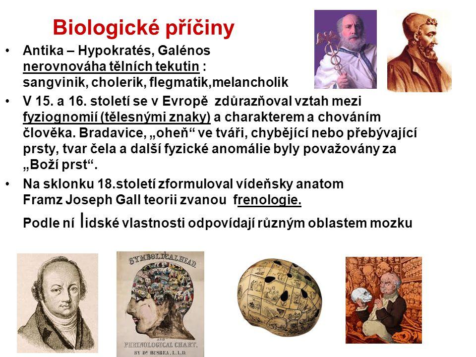 Biologické příčiny Antika – Hypokratés, Galénos nerovnováha tělních tekutin : sangvinik, cholerik, flegmatik,melancholik V 15. a 16. století se v Evro