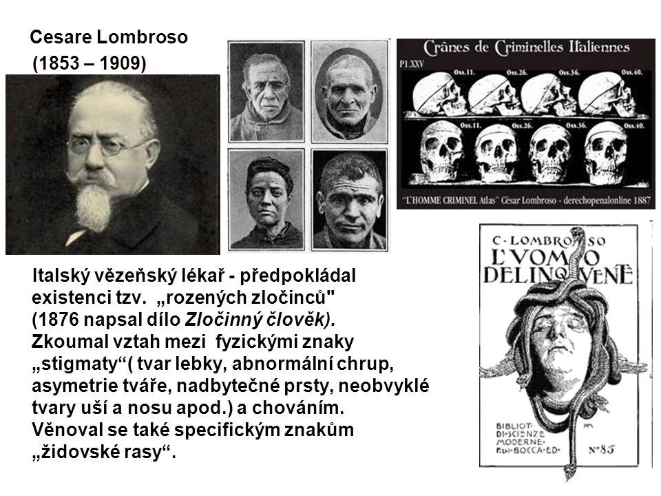 """Cesare Lombroso (1853 – 1909) Italský vězeňský lékař - předpokládal existenci tzv. """"rozených zločinců"""
