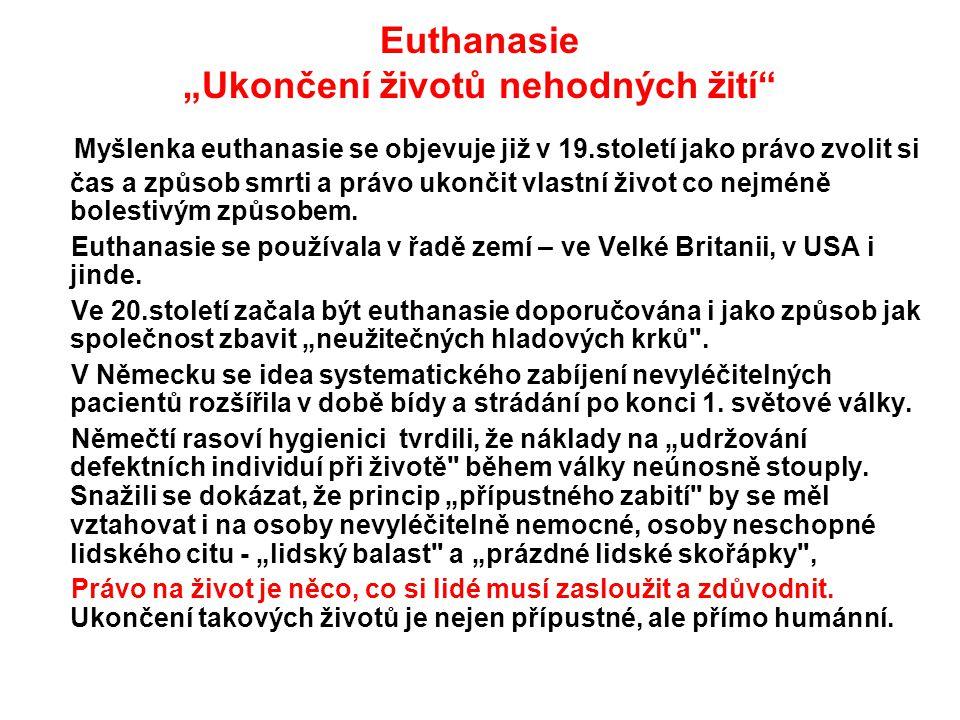 """Euthanasie """"Ukončení životů nehodných žití"""" Myšlenka euthanasie se objevuje již v 19.století jako právo zvolit si čas a způsob smrti a právo ukončit v"""