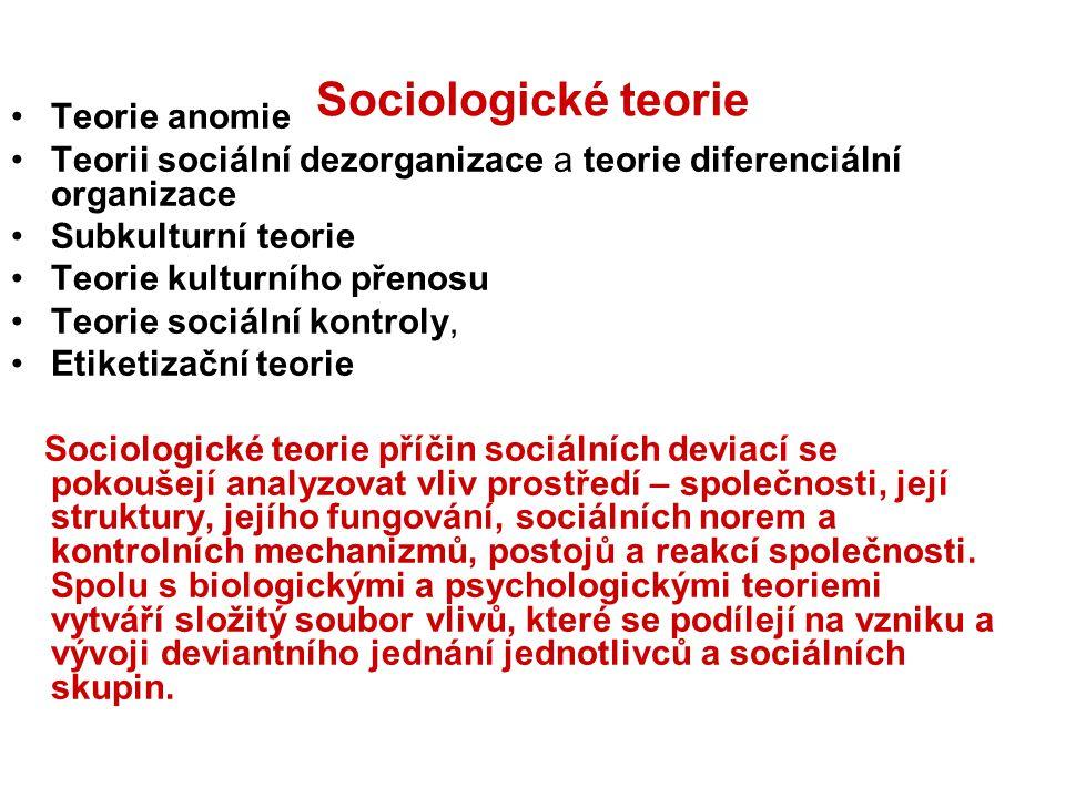 Sociologické teorie Teorie anomie Teorii sociální dezorganizace a teorie diferenciální organizace Subkulturní teorie Teorie kulturního přenosu Teorie