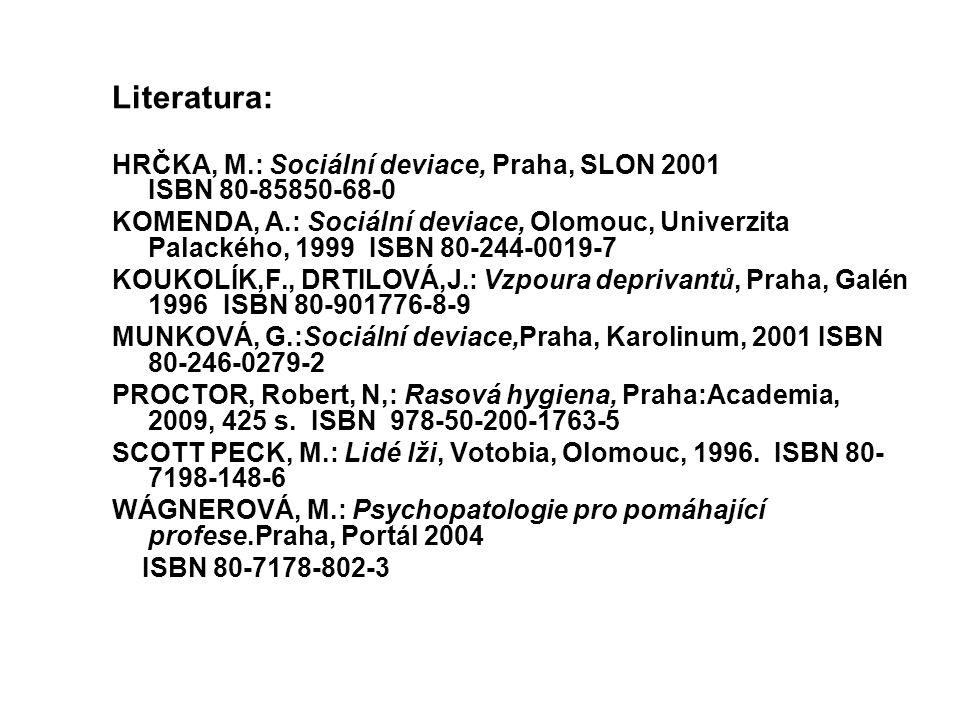 Literatura: HRČKA, M.: Sociální deviace, Praha, SLON 2001 ISBN 80-85850-68-0 KOMENDA, A.: Sociální deviace, Olomouc, Univerzita Palackého, 1999 ISBN 8