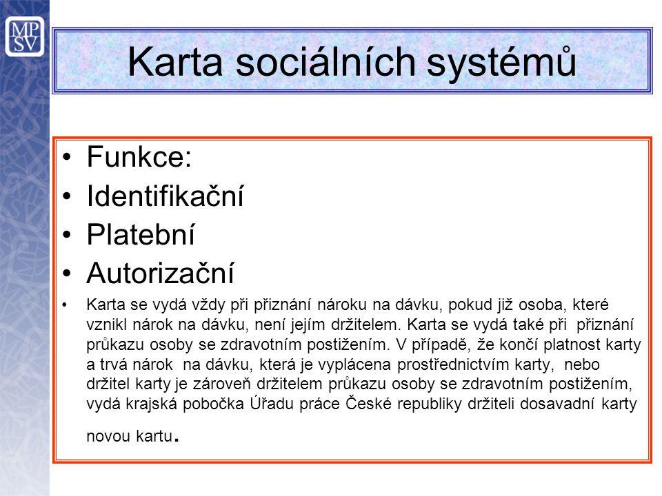 Karta sociálních systémů Funkce: Identifikační Platební Autorizační Karta se vydá vždy při přiznání nároku na dávku, pokud již osoba, které vznikl nárok na dávku, není jejím držitelem.
