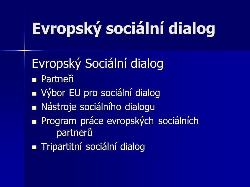Evropský Sociální dialog Partneři Partneři Výbor EU pro sociální dialog Výbor EU pro sociální dialog Nástroje sociálního dialogu Nástroje sociálního dialogu Program práce evropských sociálních partnerů Program práce evropských sociálních partnerů Tripartitní sociální dialog Tripartitní sociální dialog