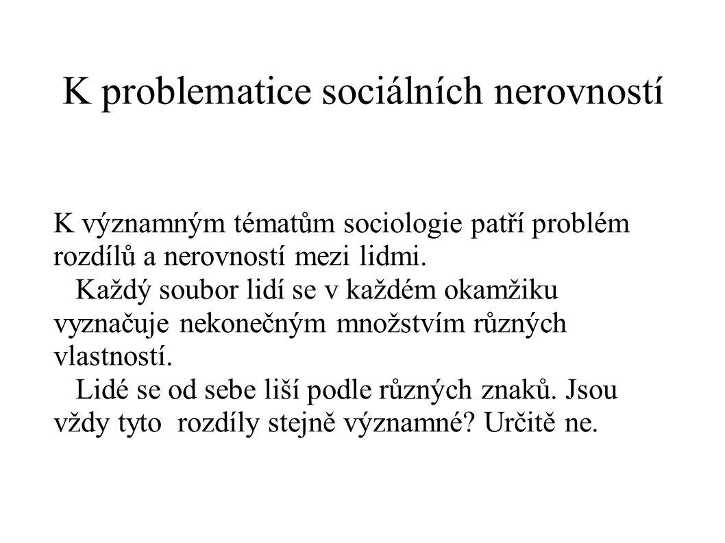 K problematice sociálních nerovností K významným tématům sociologie patří problém rozdílů a nerovností mezi lidmi. Každý soubor lidí se v každém okamž