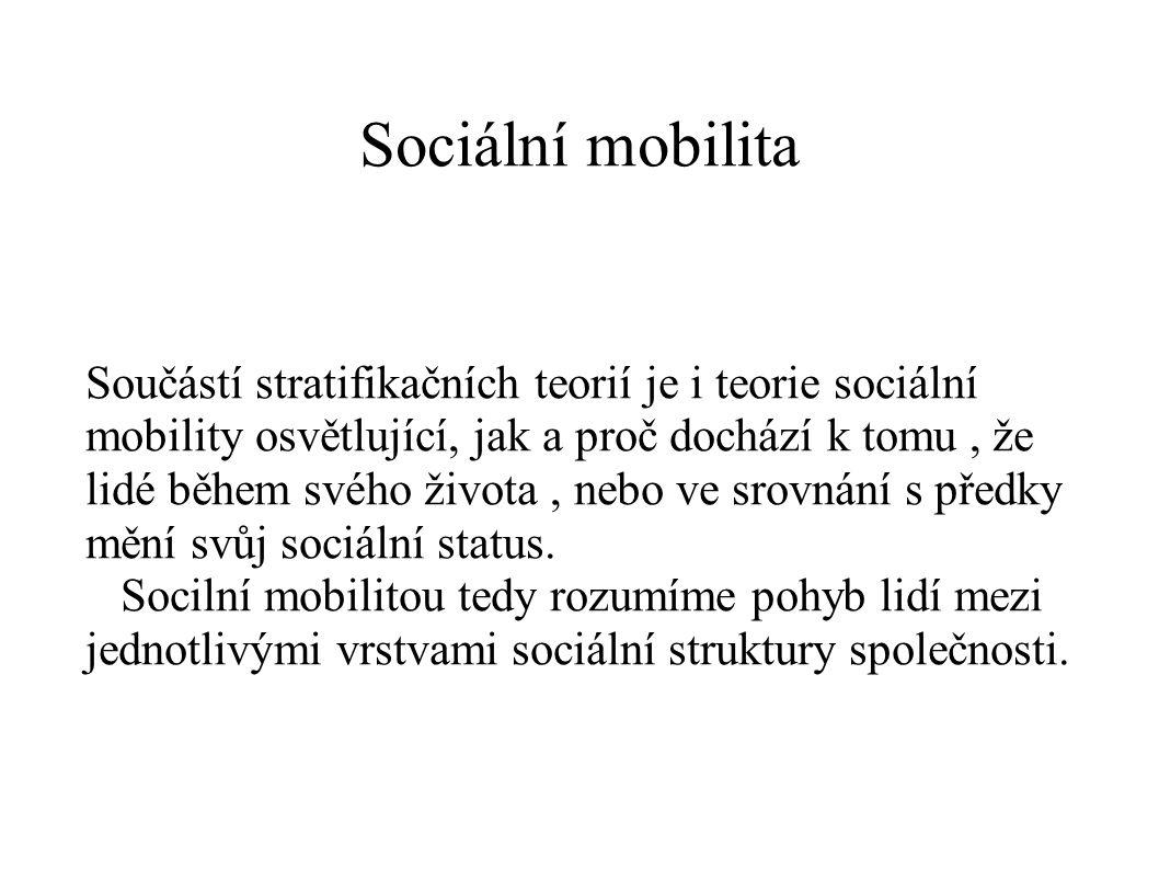 Sociální mobilita Součástí stratifikačních teorií je i teorie sociální mobility osvětlující, jak a proč dochází k tomu, že lidé během svého života, ne