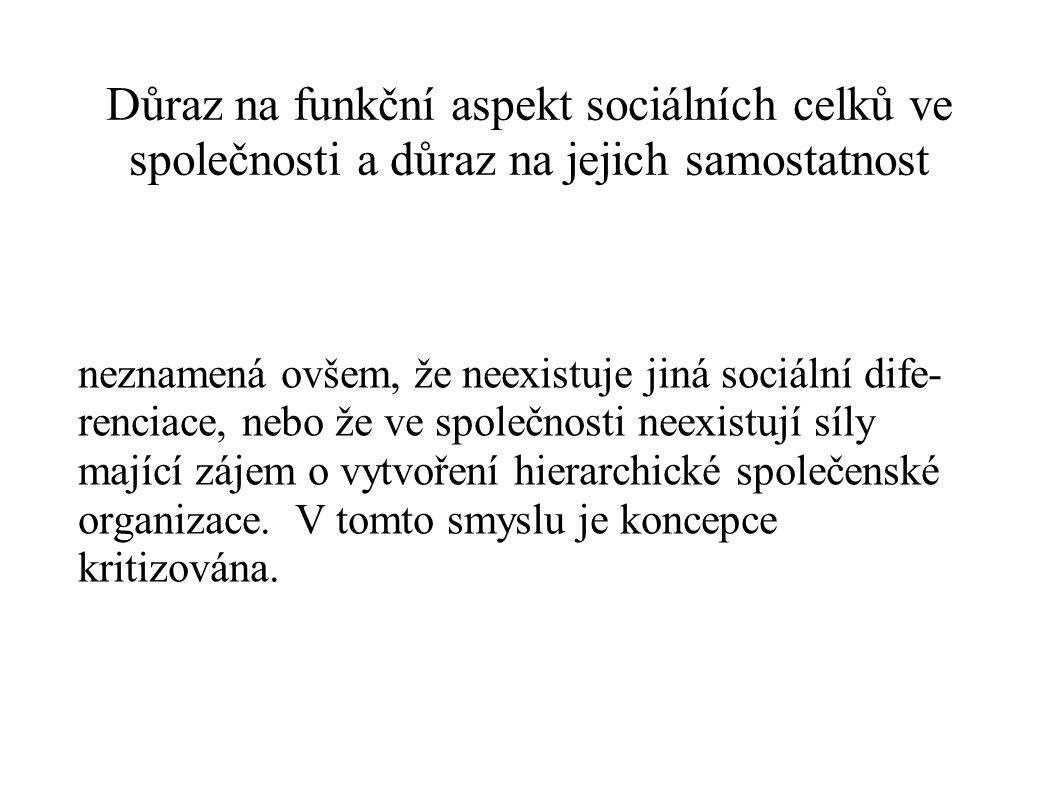 Důraz na funkční aspekt sociálních celků ve společnosti a důraz na jejich samostatnost neznamená ovšem, že neexistuje jiná sociální dife- renciace, ne