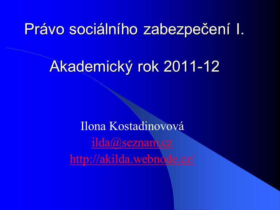 Právo sociálního zabezpečení I. Akademický rok 2011-12 Ilona Kostadinovová ilda@seznam.cz http://akilda.webnode.cz/
