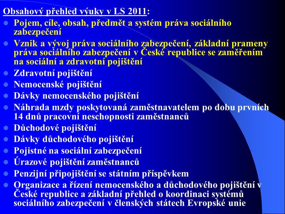 Obsahový přehled výuky v LS 2011: Pojem, cíle, obsah, předmět a systém práva sociálního zabezpečení Vznik a vývoj práva sociálního zabezpečení, základ