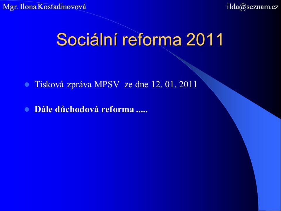 Sociální reforma 2011 Tisková zpráva MPSV ze dne 12. 01. 2011 Dále důchodová reforma..... Mgr. Ilona Kostadinovová ilda@seznam.cz