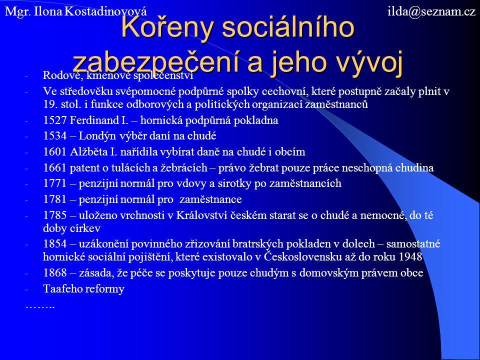 Kořeny sociálního zabezpečení a jeho vývoj - Rodové, kmenové společenství - Ve středověku svépomocné podpůrné spolky cechovní, které postupně začaly p