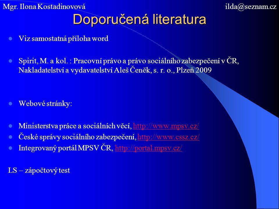 Doporučená literatura Viz samostatná příloha word Spirit, M. a kol. : Pracovní právo a právo sociálního zabezpečení v ČR, Nakladatelství a vydavatelst