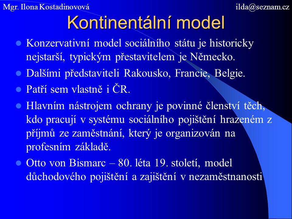 Kontinentální model Konzervativní model sociálního státu je historicky nejstarší, typickým přestavitelem je Německo. Dalšími představiteli Rakousko, F