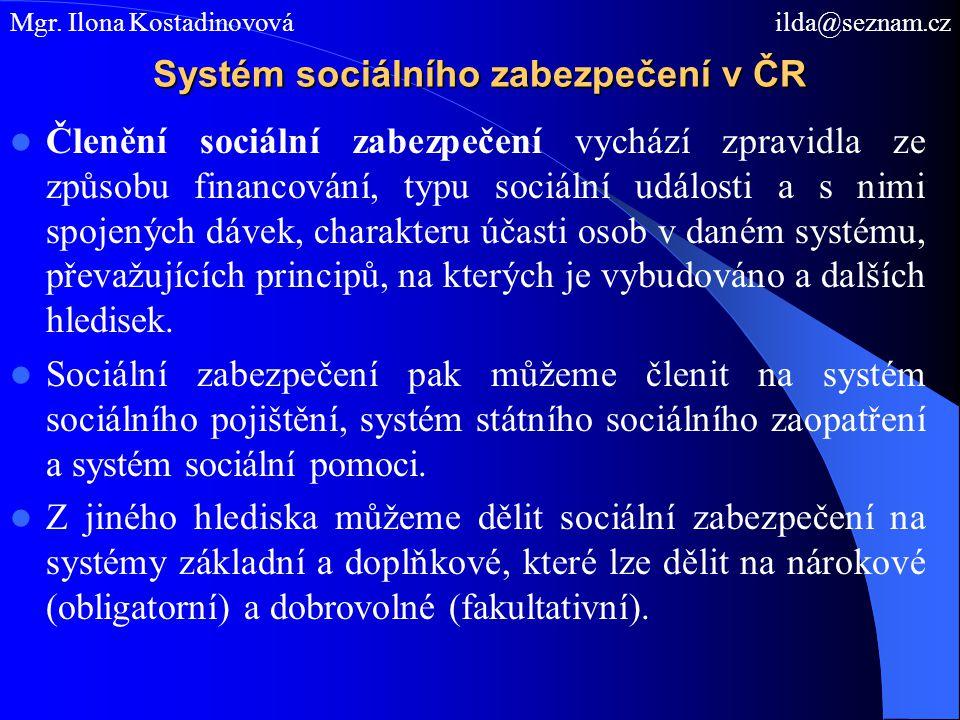 Systém sociálního zabezpečení v ČR Členění sociální zabezpečení vychází zpravidla ze způsobu financování, typu sociální události a s nimi spojených dávek, charakteru účasti osob v daném systému, převažujících principů, na kterých je vybudováno a dalších hledisek.