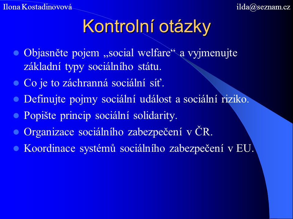 """Kontrolní otázky Objasněte pojem """"social welfare"""" a vyjmenujte základní typy sociálního státu. Co je to záchranná sociální síť. Definujte pojmy sociál"""