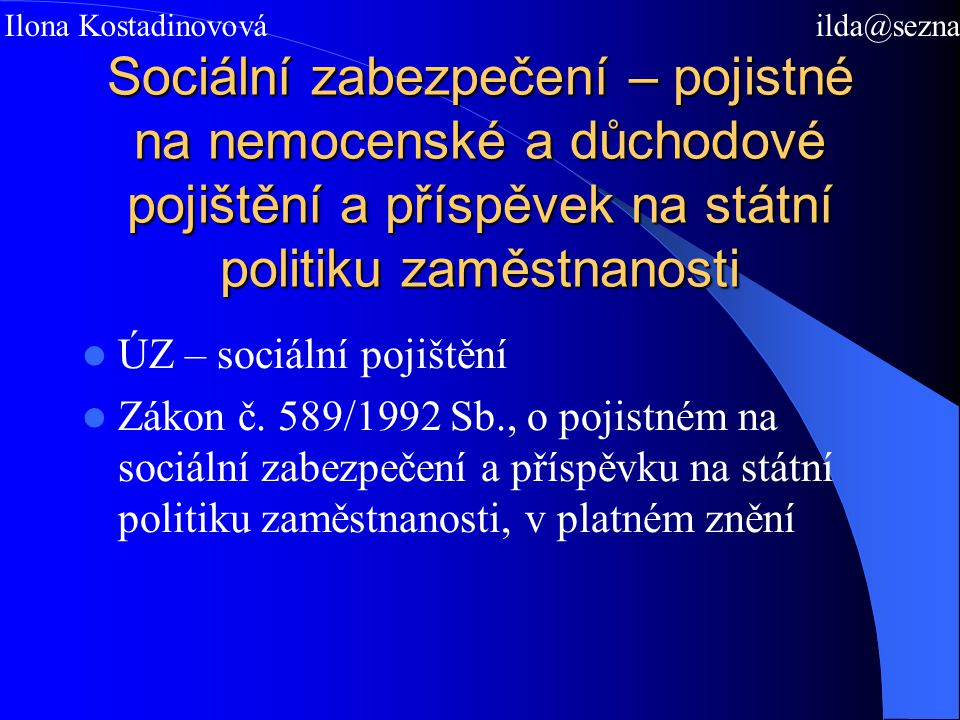 Sociální zabezpečení – pojistné na nemocenské a důchodové pojištění a příspěvek na státní politiku zaměstnanosti ÚZ – sociální pojištění Zákon č. 589/