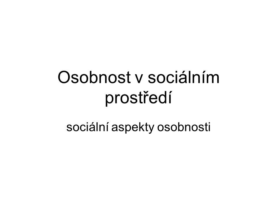 Osobnost v sociálním prostředí sociální aspekty osobnosti