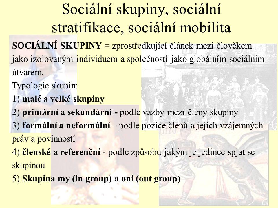SOCIÁLNÍ SKUPINY = zprostředkující článek mezi člověkem jako izolovaným individuem a společností jako globálním sociálním útvarem. Typologie skupin: 1