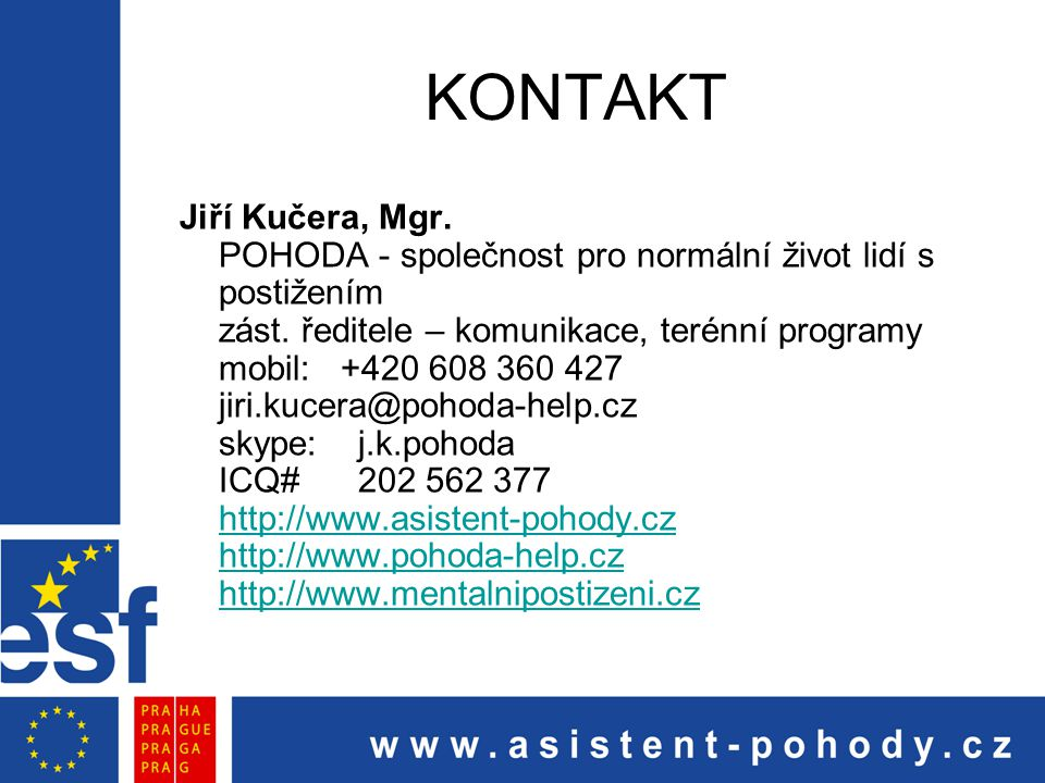 KONTAKT Jiří Kučera, Mgr. POHODA - společnost pro normální život lidí s postižením zást. ředitele – komunikace, terénní programy mobil: +420 608 360 4