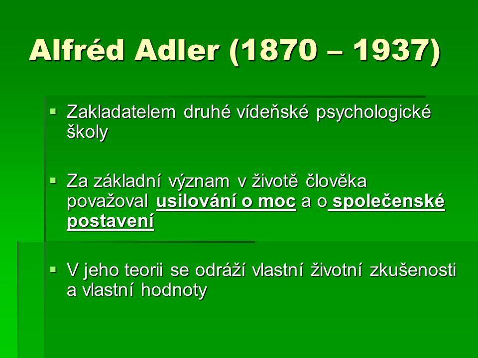 Alfréd Adler (1870 – 1937)  Zakladatelem druhé vídeňské psychologické školy  Za základní význam v životě člověka považoval usilování o moc a o spole