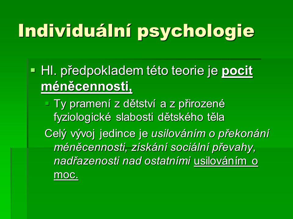 Individuální psychologie  Hl. předpokladem této teorie je pocit méněcennosti,  Ty pramení z dětství a z přirozené fyziologické slabosti dětského těl