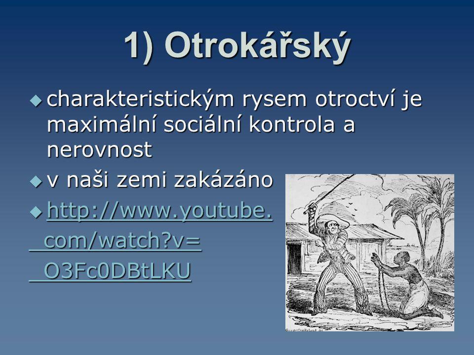 1) Otrokářský  charakteristickým rysem otroctví je maximální sociální kontrola a nerovnost  v naši zemi zakázáno  http://www.youtube. http://www.yo