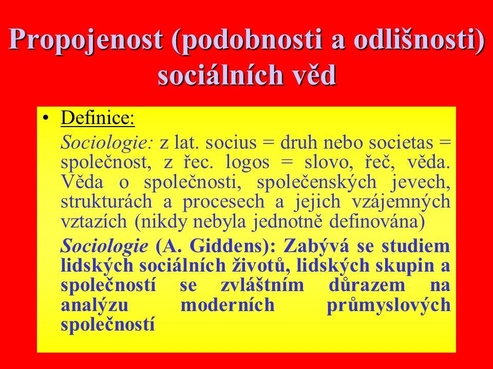 7 Propojenost (podobnosti a odlišnosti) sociálních věd Definice: Sociologie: z lat.