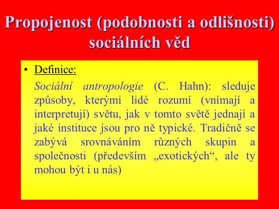9 Propojenost (podobnosti a odlišnosti) sociálních věd Definice: Sociální antropologie (C.