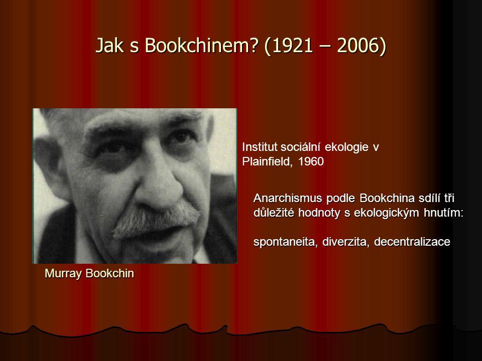 Jak s Bookchinem? (1921 – 2006) Institut sociální ekologie v Plainfield, 1960 Murray Bookchin Anarchismus podle Bookchina sdílí tři důležité hodnoty s