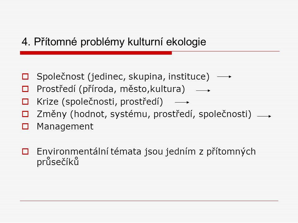 4. Přítomné problémy kulturní ekologie  Společnost (jedinec, skupina, instituce)  Prostředí (příroda, město,kultura)  Krize (společnosti, prostředí