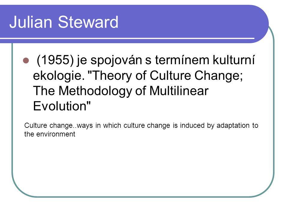 Julian Steward (1955) je spojován s termínem kulturní ekologie.