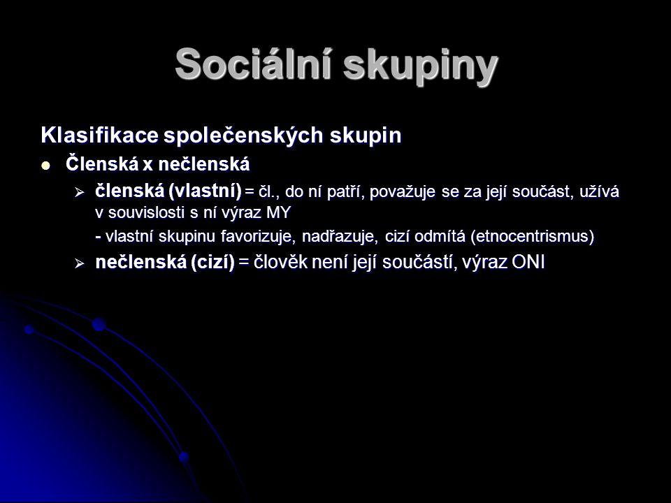 Sociální skupiny Klasifikace společenských skupin Členská x nečlenská Členská x nečlenská  členská (vlastní) = čl., do ní patří, považuje se za její