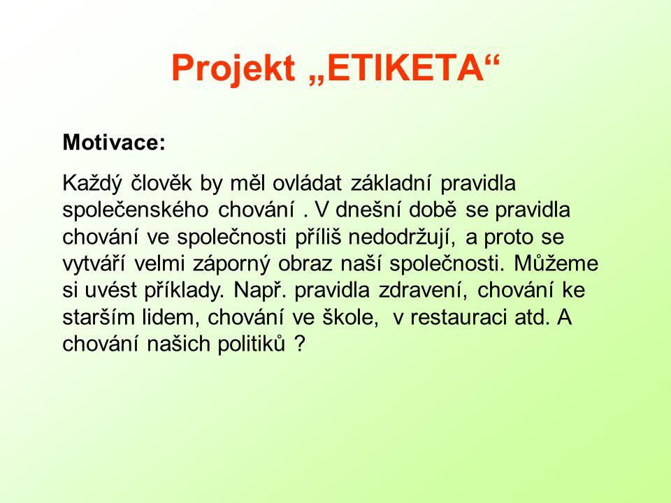 """Projekt """"ETIKETA Motivace: Každý člověk by měl ovládat základní pravidla společenského chování."""