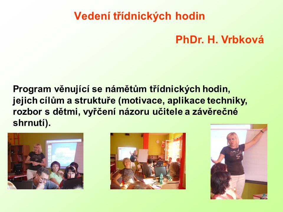 Vedení třídnických hodin Program věnující se námětům třídnických hodin, jejich cílům a struktuře (motivace, aplikace techniky, rozbor s dětmi, vyřčení názoru učitele a závěrečné shrnutí).