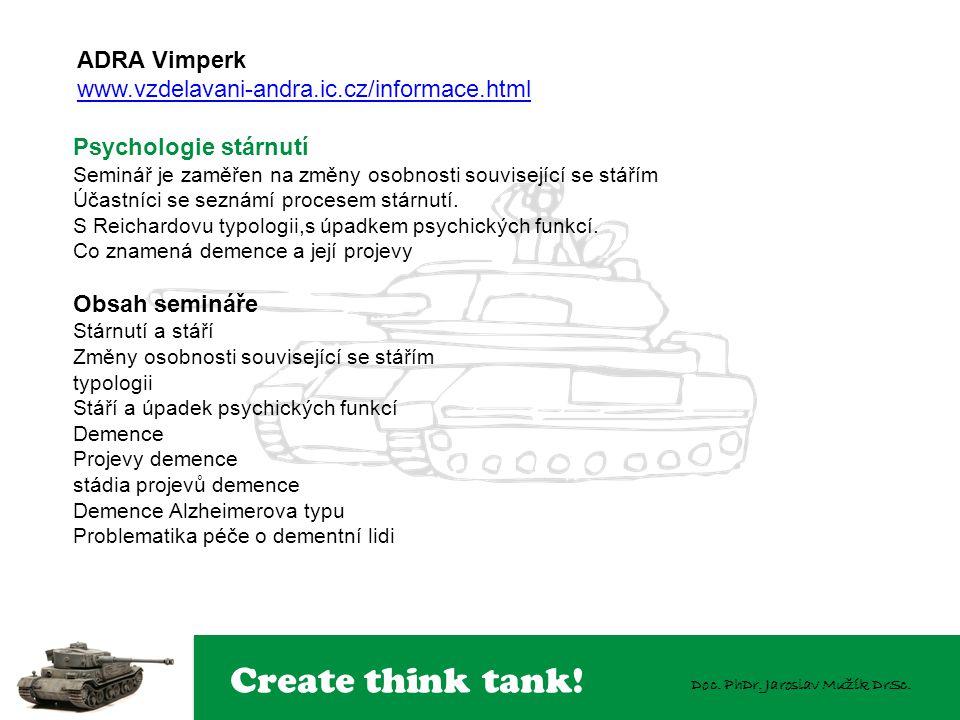 Create think tank! Doc. PhDr. Jaroslav Mužík DrSc. Psychologie stárnutí Seminář je zaměřen na změny osobnosti související se stářím Účastníci se sezná