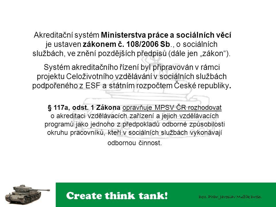 Create think tank! Doc. PhDr. Jaroslav Mužík DrSc. Akreditační systém Ministerstva práce a sociálních věcí je ustaven zákonem č. 108/2006 Sb., o sociá