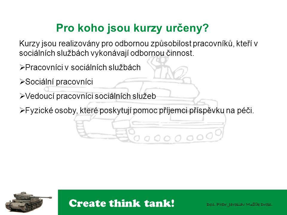 Create think tank! Doc. PhDr. Jaroslav Mužík DrSc. Pro koho jsou kurzy určeny? Kurzy jsou realizovány pro odbornou způsobilost pracovníků, kteří v soc