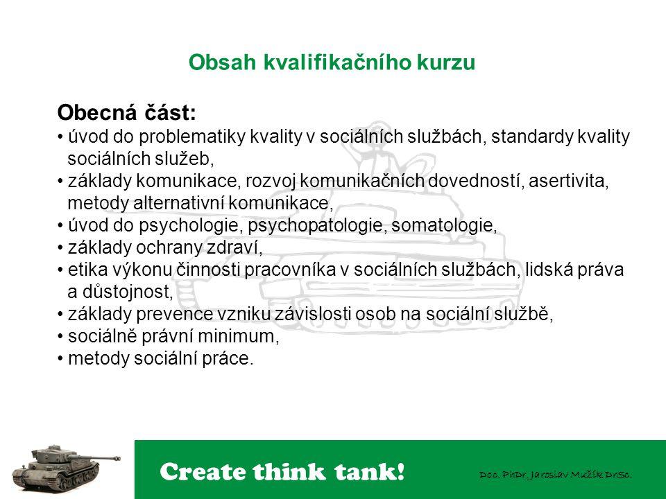 Create think tank! Doc. PhDr. Jaroslav Mužík DrSc. Obecná část: úvod do problematiky kvality v sociálních službách, standardy kvality sociálních služe
