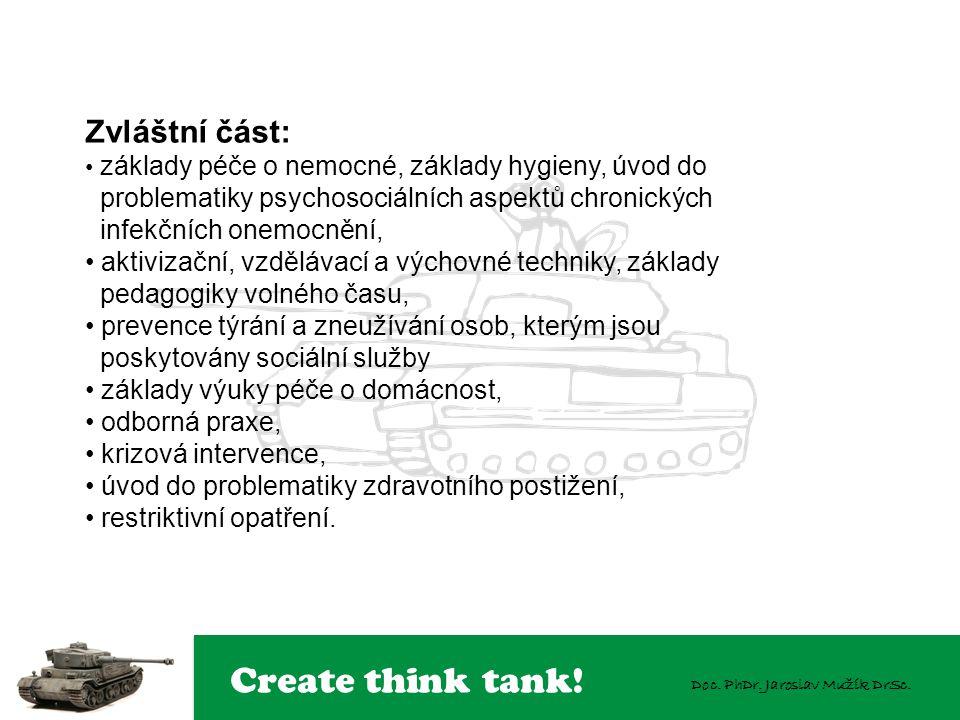 Create think tank! Doc. PhDr. Jaroslav Mužík DrSc. Zvláštní část: základy péče o nemocné, základy hygieny, úvod do problematiky psychosociálních aspek