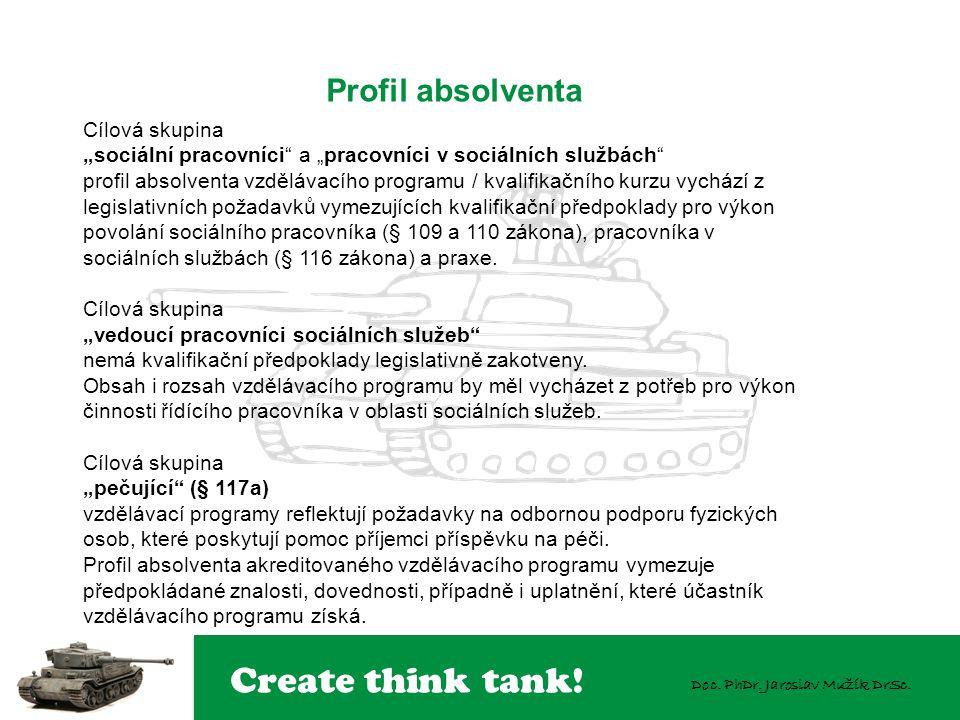 """Create think tank! Doc. PhDr. Jaroslav Mužík DrSc. Cílová skupina """"sociální pracovníci"""" a """"pracovníci v sociálních službách"""" profil absolventa vzděláv"""