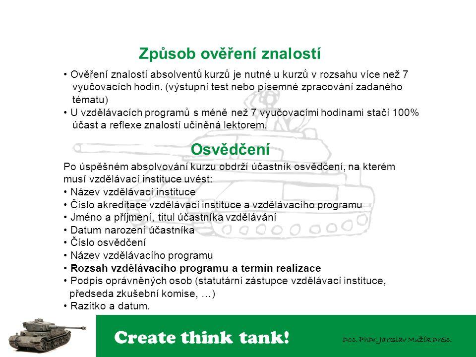 Create think tank! Doc. PhDr. Jaroslav Mužík DrSc. Způsob ověření znalostí Ověření znalostí absolventů kurzů je nutné u kurzů v rozsahu více než 7 vyu